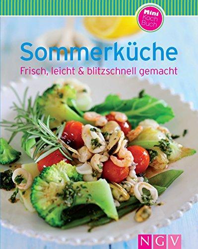 Sommerküche: Unsere 100 besten Rezepte in einem Kochbuch (German Edition)