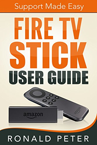 Fire TV Stick User Guide: Support Made Easy (Streaming Devices Book 2) (English Edition)