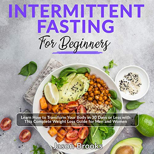 Intermittent Fasting for Beginners: Learn How to Transform Your Body in 30 Days or Less with This Complete Weight Loss Guide for Men and Women audiobook cover art