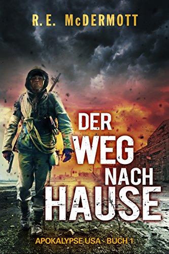 Der Weg nach Hause: Buch 1 Der Trilogie ,Apokalypse USA' (German Edition)
