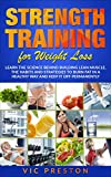 Strength Training For Weight Loss: Learn The Science Behind Building Lean Muscle, The Habits And...
