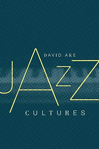 Jazz Cultures (Roth Family Foundation Music in America Book)