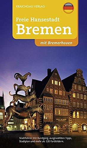 Bremen-Stadtführer: Freie Hansestadt Bremen mit Bremerhaven: Stadtführer mit Rundgang und ausgewählten Tipps