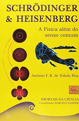 Schrodinger E Heisenberg. A Fisica Alem Do Senso Comum - Coleção Imortais Da Ciência