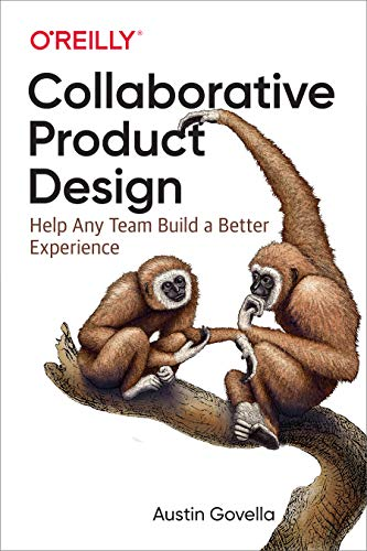 Compare Textbook Prices for Collaborative Product Design: Help Any Team Build a Better Experience 1 Edition ISBN 9781491975039 by Govella, Austin
