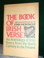 The book of Irish verse: An anthology of Irish poetry from the sixth century to the present