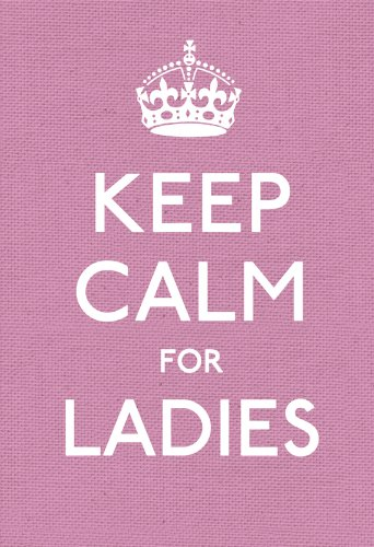 Keep Calm for Ladies: Good Advice for Hard Times (Keep Calm and Carry on) (English Edition)