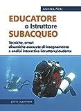 Educatore subacqueo. Tecniche, errori dinamiche avanzate di insegnamento e analisi interat...