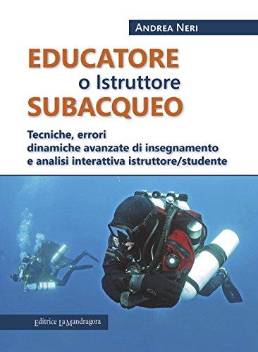 Educatore subacqueo. Tecniche, errori dinamiche avanzate di insegnamento e analisi interattiva istruttore/studente