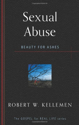 Sexual Abuse: Beauty for Ashes (The Gospel for Real Life)