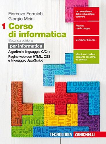 Corso di informatica. Per le Scuole superiori. Con Contenuto digitale (fornito elettronicamente). Algoritmi e linguaggio C++, pagine web (Vol. 1)