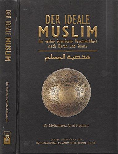 Der ideale Muslim - Die wahre islamische Persönlichkeit nach Quran und Sunna