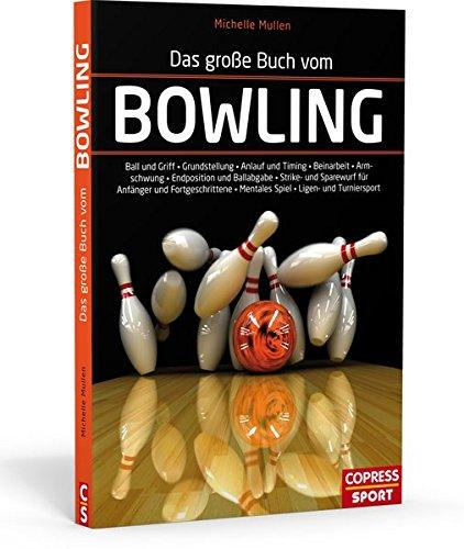 Das große Buch vom Bowling: Ball und Griff • Grundstellung • Anlauf und Timing • Beinarbeit • Armpendel • Endposition und Ballabgabe • Strike- und ... . Mentales Spiel . Ligen- und Turniersport