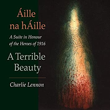 Áille na hÁille – A Terrible Beauty: A Suite in Honour of the Heroes of 1916