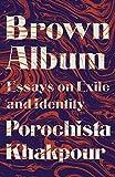 Brown Album: Essays on Exile and Identity - Porochista Khakpour