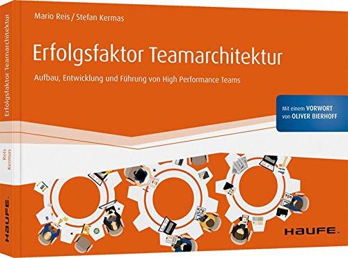 Erfolgsfaktor Teamarchitektur: Aufbau, Entwicklung und Führung von High Performance Teams (Haufe Fachbuch)