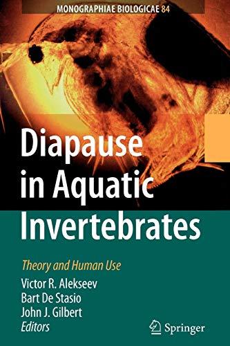 Diapause in Aquatic Invertebrates: Theory and Human Use (Monographiae Biologicae, Band 84)
