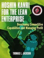 Hoshin Kanri For The Lean Enterprise: Developing Competitive Capabilities And Managing Profit (Original Price ú 43.99) [Hardcover] L. Jackson