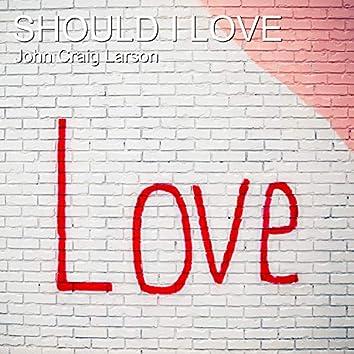 Should I Love