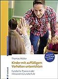 Kinder mit auffälligem Verhalten unterrichten: Fundierte Praxis in der inklusiven Grundschule (Inklusive Grundschule konkret)