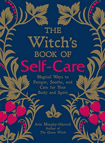 The Witch's Book of Self-Care: Magical Ways to Pamper, Soothe, and Care for Your Body and Spirit (English Edition)