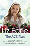 The ACE Plan: How the super-vitamins A, C and E can help you lead a longer, healthier life (Wellbeing Quick Guides) (English Edition)