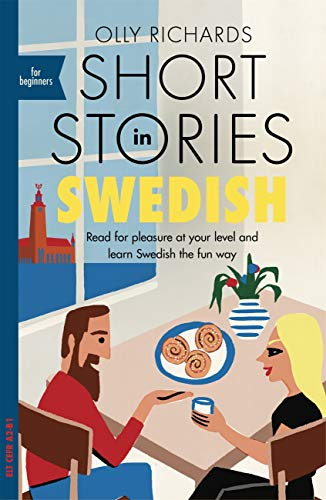 Short Stories in Swedish for Beginners: Read for pleasure at your level, expand your vocabulary and learn Swedish the fun way! (Foreign Language Graded Reader Series) (Swedish Edition)