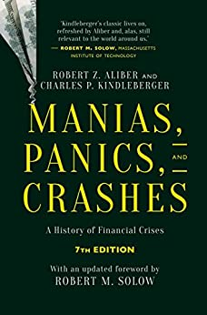 Manias, Panics, and Crashes: A History of Financial Crises, Seventh Edition by [Robert Z. Aliber, Charles P. Kindleberger]
