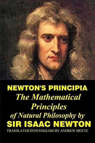 Newton's Principia: The Mathematical Principles of Natural Philosophy by Sir Isaac Newton