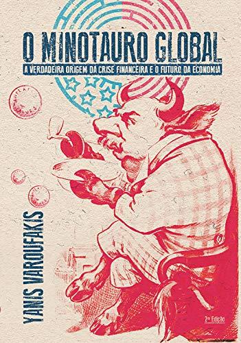 O Minotauro global: A verdadeira origem da crise financeira e o futuro da economia