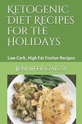 Ketogenic Diet Recipes For The Holidays: Low Carb, High Fat Festive Recipes