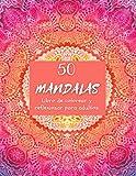 50 Mandalas: libro de colorear y reflexionar para adultos