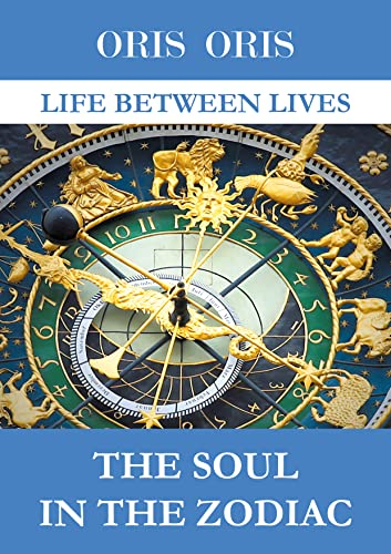 The Soul In The Zodiac (Life Between Lives Book 1) (English Edition)