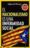 EL NACIONALISMO ES UNA ENFERMEDAD SOCIAL: CONTRA EL NACIONALISMO CATALÁN