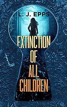 Extinction Of All Children (Extinction Of All Children, Book 1) by [L.J. Epps]