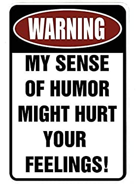 BESTWD Warning My Sense of Humor Might Hurt Your Feelings! – Funny Metal Sign for Your Garage, Man cave, Yard or Wall