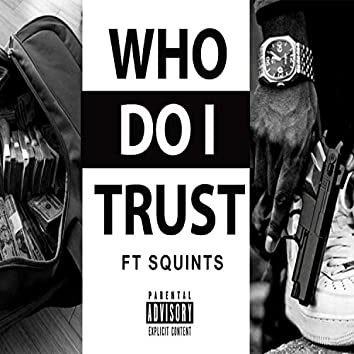 Who Do I Trust (feat. Squint)