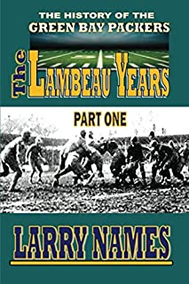 The Lambeau Years: Part One (The History of the Green Bay Packers)