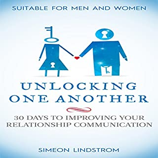 Unlocking One Another     30 Days to Improving Your Relationship Communication              By:                                                                                                                                 Simeon Lindstrom                               Narrated by:                                                                                                                                 John Malone                      Length: 1 hr and 36 mins     26 ratings     Overall 4.2