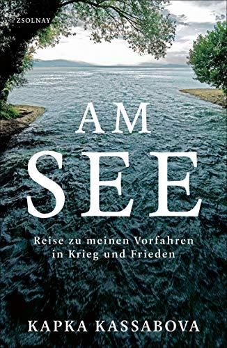Am See: Reise zu meinen Vorfahren in Krieg und Frieden