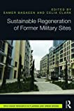 Sustainable Regeneration of Former Military Sites (Routledge Research in Planning and Urban Design) - Samer Bagaeen