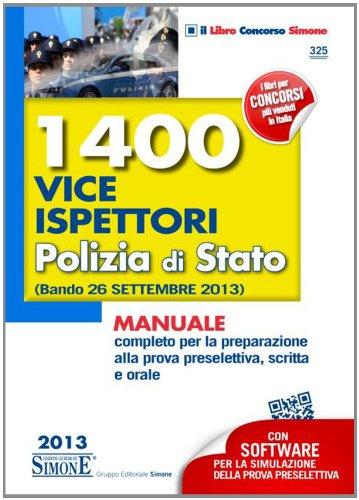 1400 vice ispettori polizia di Stato. Manuale completo per la preparazione alla prova preselettiva, scritta e orale (Bando 26 settembre 2013). Con software