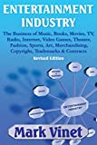 ENTERTAINMENT INDUSTRY: The Business of Music, Books, Movies, TV, Radio, Internet, Video Games, Theater,...