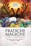 Pratiche magiche con i cristalli. Usi magici di pietre, cristalli, minerali e sabbia...