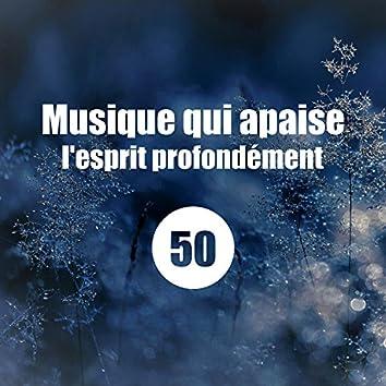 50 Musique qui apaise l'esprit profondément: Des sons relaxants de la nature, Musique de méditation zen, Calmer le mental et l'esprit
