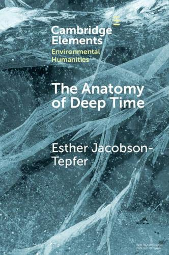 The Anatomy of Deep Time: Rock Art and Landscape in the Altai Mountains of Mongolia (Elements in Environmental Humanities)