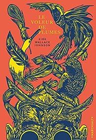 Le Voleur de plumes par Kirk Wallace Johnson