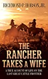 The Rancher Takes a Wife: A True Account of Life on the Last Great Cattle Frontier - Richmond P. Hobson