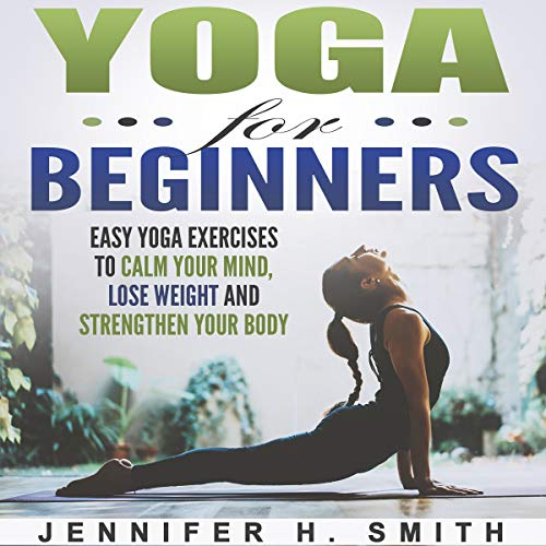 Yoga for Beginners     Easy Yoga Exercises to Calm Your Mind, Lose Weight, and Strengthen Your Body              By:                                                                                                                                 Jennifer Smith                               Narrated by:                                                                                                                                 Michelle Murillo                      Length: 38 mins     Not rated yet     Overall 0.0