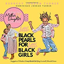 Little Black Pearls for Little Black Girls: Nuggets of wisdom every Black Girl (big and small) should know (Volume)